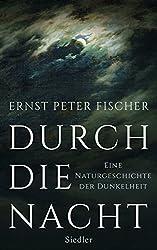 Durch die Nacht: Eine Naturgeschichte der Dunkelheit