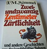 Zweiundzwanzig Zentimeter Zärtlichkeit. und andere Geschichten aus dreiunddreissig Jahren - Johannes M Simmel