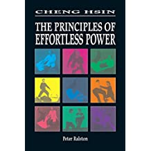 Cheng Hsin: The Principles of Effortless Power: The Principles of Effortless Motion
