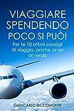 Scarica Libro Viaggiare spendendo poco si puo Per te 10 ottimi consigli di viaggio anche se sei al verde (PDF,EPUB,MOBI) Online Italiano Gratis