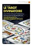 le tarot divinatoire une initiation pratique ? l histoire et aux techniques du tarot de marseille pour gagner en lucidit? et prendre les bonnes d?cision