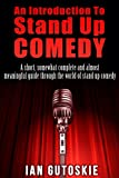 An Introduction To Stand Up Comedy: A short, somewhat complete and almost meaningful guide through the world of stand up comedy