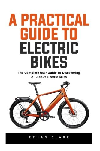A Practical Guide To Electric Bikes: The Complete User Guide To Discovering All About Electric Bikes! por Ethan Clark
