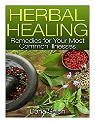 Herbal Healing: Remedies for Your Most Common Illnesses