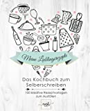 Meine Lieblingsrezepte - Das Kochbuch zum Selberschreiben: 100 kreative Rezeptvorlagen zum Ausfüllen (Rezeptbuch zum Selberschreiben, Kochbuch blanko, Rezeptbuch blanko, DIY Kochbuch, DIY Rezeptbuch)