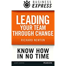 Business Express: Leading your team through change: Techniques and strategies needed to alter the behaviour of your team