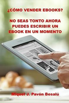 ¿Cómo vender ebooks? - No seas tonto ahora puedes escribir un ebook en un momento de [Besalú, Miquel J. Pavón]