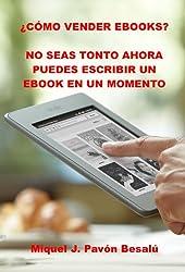 ¿Cómo vender ebooks? - No seas tonto ahora puedes escribir un ebook en un momento (Spanish Edition)