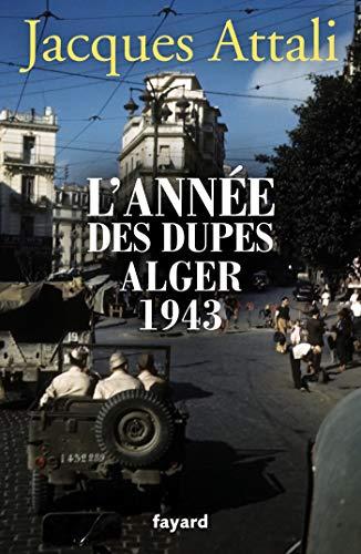 L'année des dupes Alger 1943 par Jacques Attali