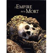 L'empire de la mort : Histoire culturelle des ossuaires et des charniers by Paul Koudounaris (2011-10-20)