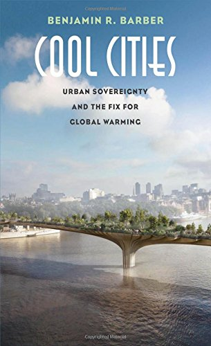 Cool Cities – Urban Sovereignty and the Fix for Global Warming