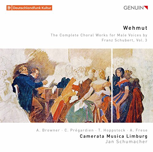 Wehmut: The Complete Choral Works for Male Voices by Franz Schubert, Vol. 3