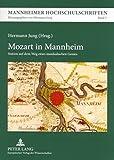Mozart in Mannheim: Station auf dem Weg eines musikalischen Genies (Mannheimer Hochschulschriften)