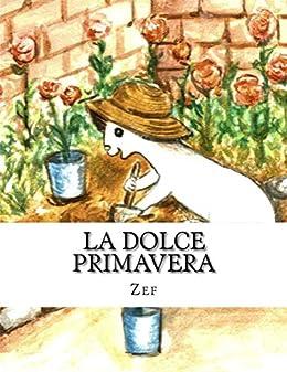 La dolce primavera: Iul, il piccolo pittore (Scopri le stagioni con Iul, il piccolo pittore Vol. 3) di [Zef]