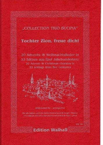 Tochter Zion, freue dich! 20 Advents- und Weihnachtslieder in 33 Sätzen aus fünf Jahrhunderten. Für ein hohes und ein tiefes Instrument und Orgel (Klavier) (Partitur und Stimmen)