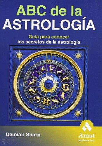 ABC de la Astrología: Guía para conocer los secretos de la astrología