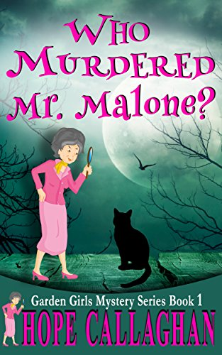 Who Murdered Mr. Malone?: A Garden Girls Cozy Mysteries Book (Garden Girls Christian Cozy Mystery Series 1) (English Edition) por Hope Callaghan