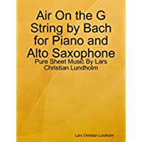 Air On the G String by Bach for Piano and Alto Saxophone - Pure Sheet Music By Lars Christian Lundholm