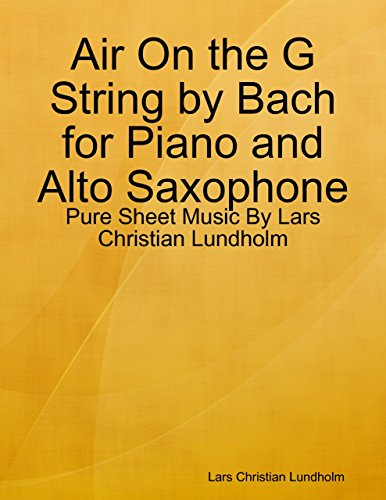 Air On the G String by Bach for Piano and Alto Saxophone - Pure Sheet Music By Lars Christian Lundholm (English Edition) -