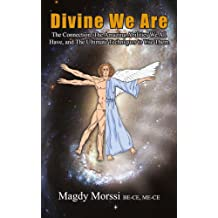 Divine We Are: The Connection, The Amazing Abilities We All Have, and The Ultimate Techniques to Use Them