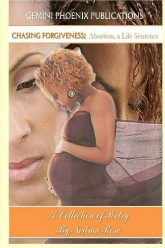 Chasing Forgiveness: Abortion, a Life Sentence: A Collection of Poetry by Neiima Rose (2013-07-17)
