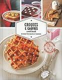 Croques & gaufres cook book - 80 recettes salées et sucrées...