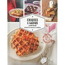 Croques & gaufres cook book - 80 recettes salées et sucrées