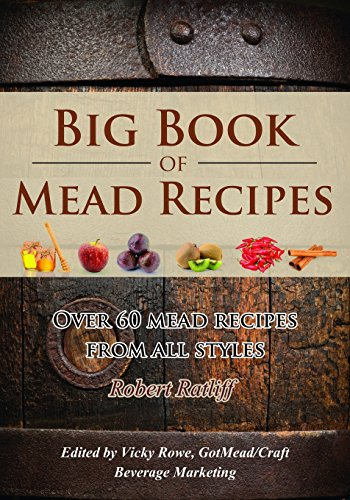 big-book-of-mead-recipes-over-60-recipes-from-every-mead-style-volume-1-let-there-be-mead