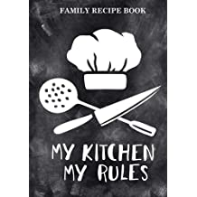 Family Recipe Book (My Kitchen My Rules) Quote: Blank Recipe Book  to Write Recipes In (Blank Cookbook) (Blank Recipe Books)