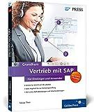 Vertrieb mit SAP: Der Grundkurs für Einsteiger und Anwender: Ihr Schnelleinstieg in SAP SD (SAP PRESS)