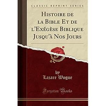 Histoire de la Bible Et de l'Exégèse Biblique Jusqu'à Nos Jours (Classic Reprint)