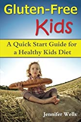 Gluten Free Kids: A Quick Start Guide for a Healthy Kids Diet by Jennifer Wells (2014-06-15)