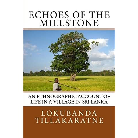 Echoes of the Millstone: An Ethnographic Account of Life in a Village in Sri Lanka