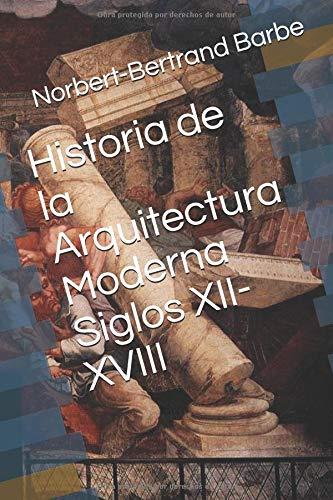 Historia de la Arquitectura Moderna Siglos XII-XVIII por Norbert-Bertrand Barbe