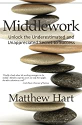 Middlework: Unlock the Underestimated and Unappreciated Secret to Success (English Edition)