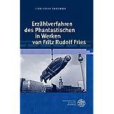 Erzählverfahren des Phantastischen in Werken von Fritz Rudolf Fries (Jenaer Germanistische Forschungen)