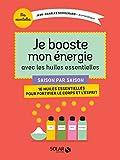 Je booste mon énergie avec les huiles essentielles : Saison par saison, 16 huiles essentielles pour fortifier le corps et l'esprit
