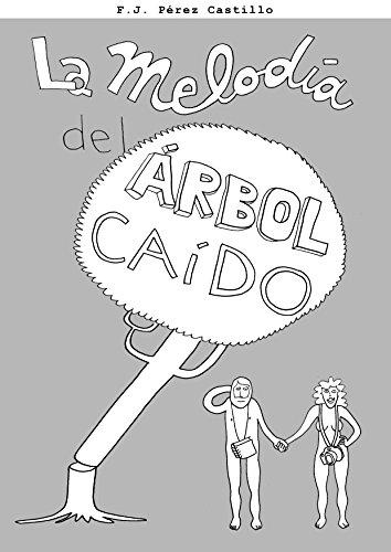 La melodía del árbol caído por Francisco Javier Pérez Castillo