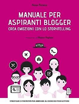 Manuale per aspiranti blogger:  crea emozioni con lo storytelling di [Pernice, Anna]