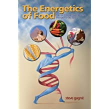 The Energetics of Food by Steve Gagne (2006-04-01)