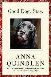 [(Good Dog. Stay. )] [Author: Anna Quindlen] [Nov-2007]