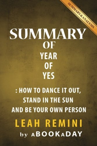 Summary of Year of Yes: How to Dance It Out, Stand In the Sun and Be Your Own Person by Shonda Rhimes by aBookaDay (2016-09-28)