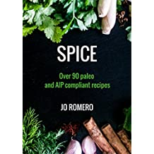 SPICE: Over 90 Paleo and AIP Compliant Recipes
