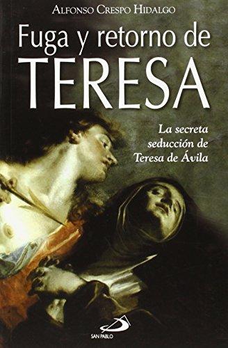 Fuga y retorno de Teresa: La secreta seduccin de Teresa de vila