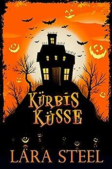 Kürbisküsse (Ein Halloween-Märchen) von [Steel, Lara]