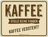 Original RAHMENLOS® Blechschild: Kaffee stellt keine Fragen, Kaffee versteht!