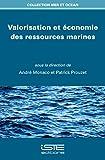 Valorisation et économie des ressources marines / sous la direction de André Monaco, Patrick Prouzet | Monaco, André. directeur de publication