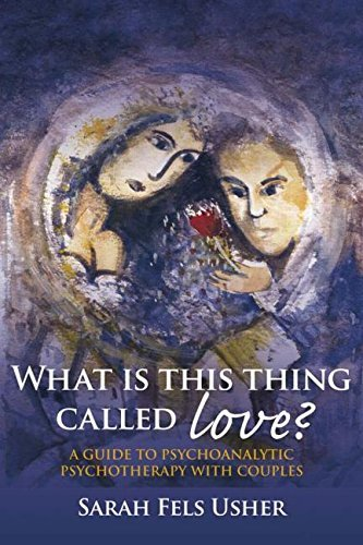 What is This Thing Called Love?: A Guide to Psychoanalytic Psychotherapy with Couples by Sarah Fels Usher (13-Jul-2007) Paperback