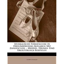 Musikalische Formenlehre in Dreiunddreissig Aufgaben: Mit Zahlreichen ... Muster-, Übungs- Und Erläuterungs-Beispielen