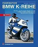 Faszination BMW K-Reihe: Alle Drei- und Vierzylinder-Modelle seit 1983 / K 1200 S, K 1200 R, K 1200...